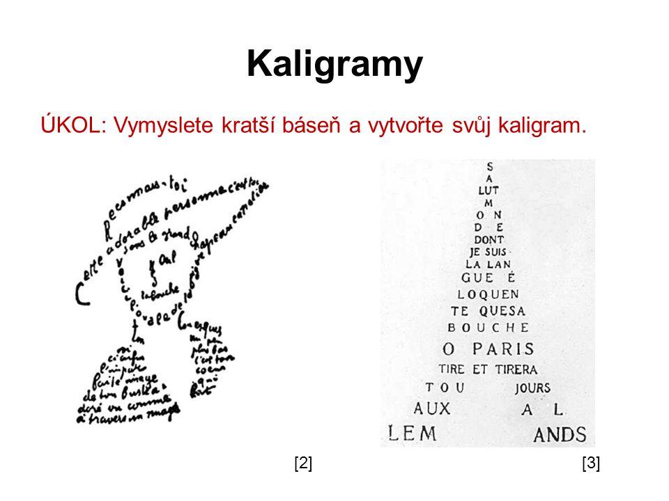 Kaligramy ÚKOL: Vymyslete kratší báseň a vytvořte svůj kaligram. [2]